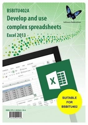 BSBITU402A Develop and Use Complex Spreadsheets – (Excel 2013)